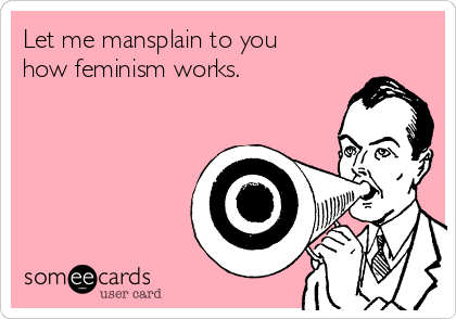 let-me-mansplain-to-you-how-feminism-works-7883d